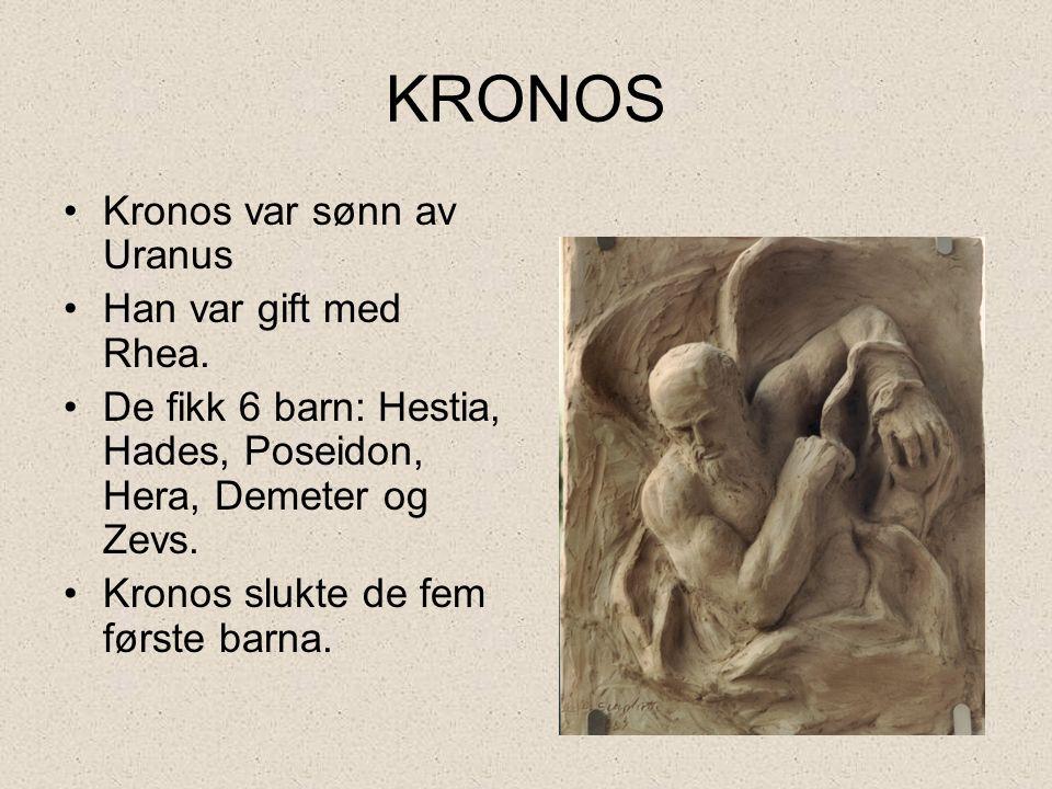 KRONOS •Kronos var sønn av Uranus •Han var gift med Rhea. •De fikk 6 barn: Hestia, Hades, Poseidon, Hera, Demeter og Zevs. •Kronos slukte de fem først