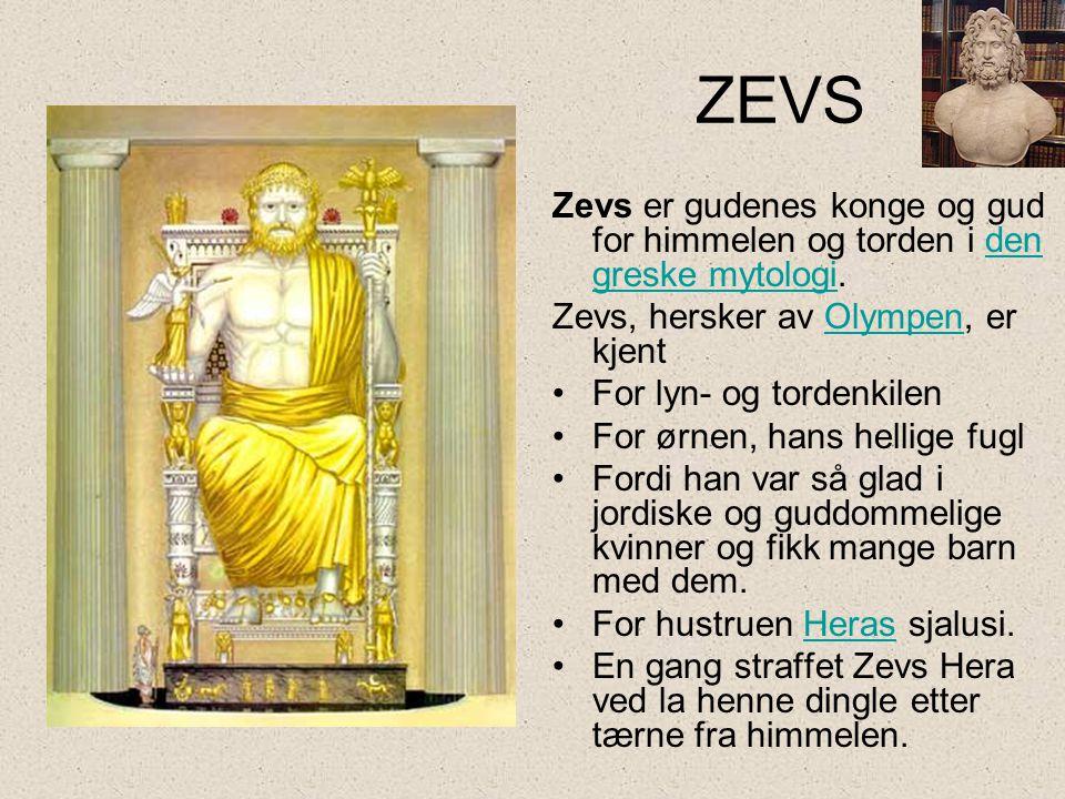 ZEVS Zevs er gudenes konge og gud for himmelen og torden i den greske mytologi.den greske mytologi Zevs, hersker av Olympen, er kjentOlympen •For lyn-