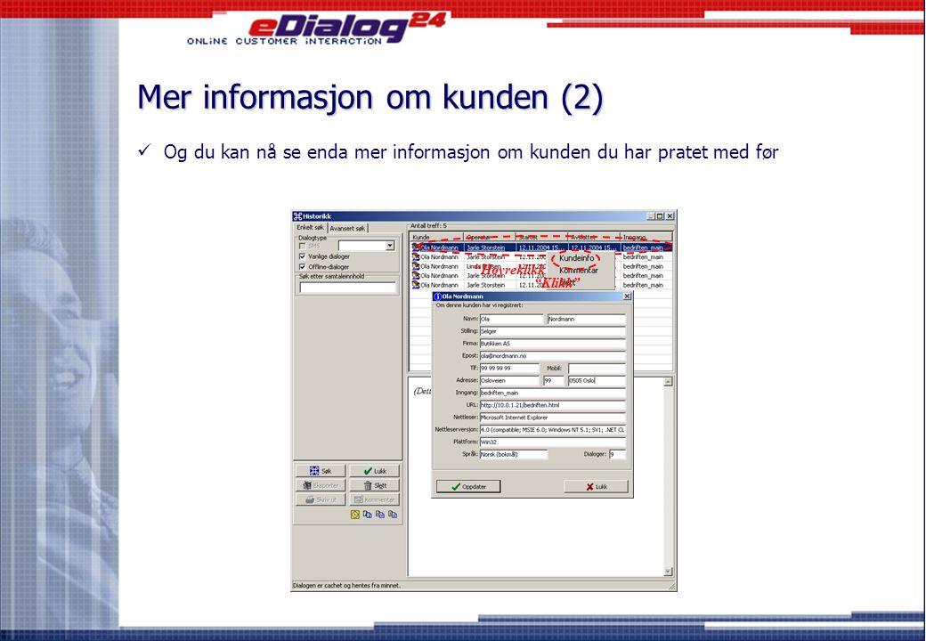 Mer informasjon om kunden (1) Klikk  Du kan nå se enda mer informasjon om kunden du skal prate med  Og du kan nå se enda mer informasjon om kunden du allerede prater med Klikk