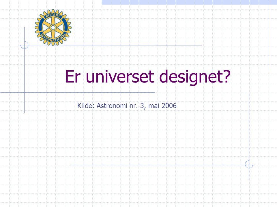 Er universet designet? Kilde: Astronomi nr. 3, mai 2006