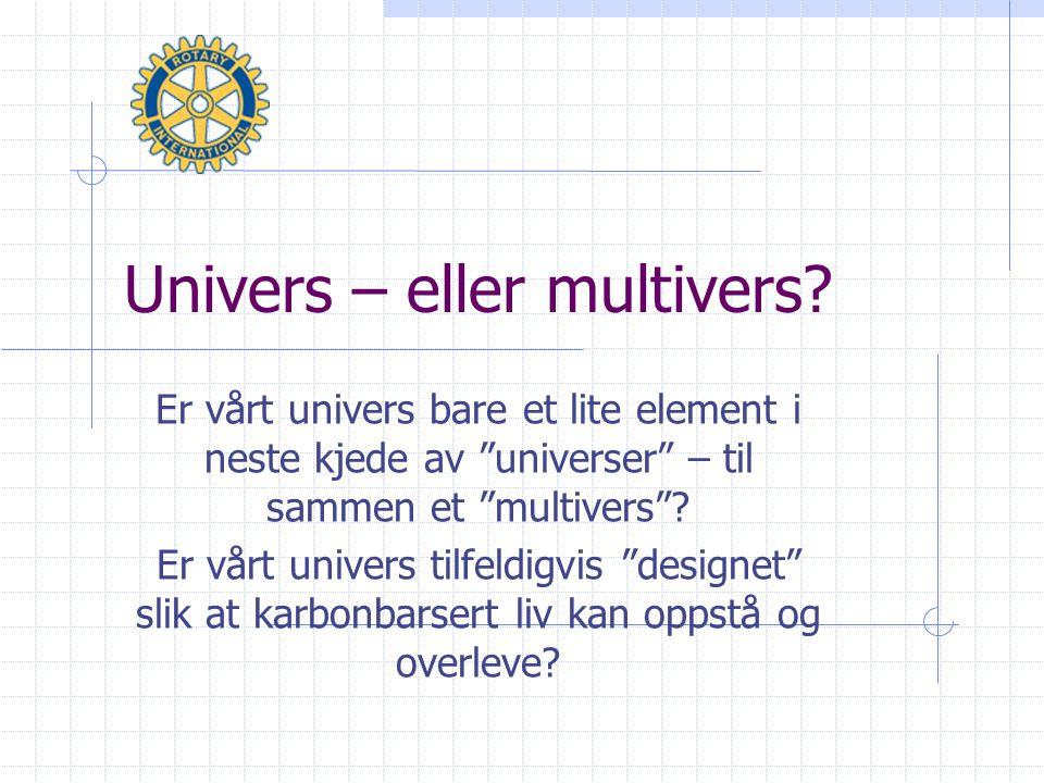 """Univers – eller multivers? Er vårt univers bare et lite element i neste kjede av """"universer"""" – til sammen et """"multivers""""? Er vårt univers tilfeldigvis"""