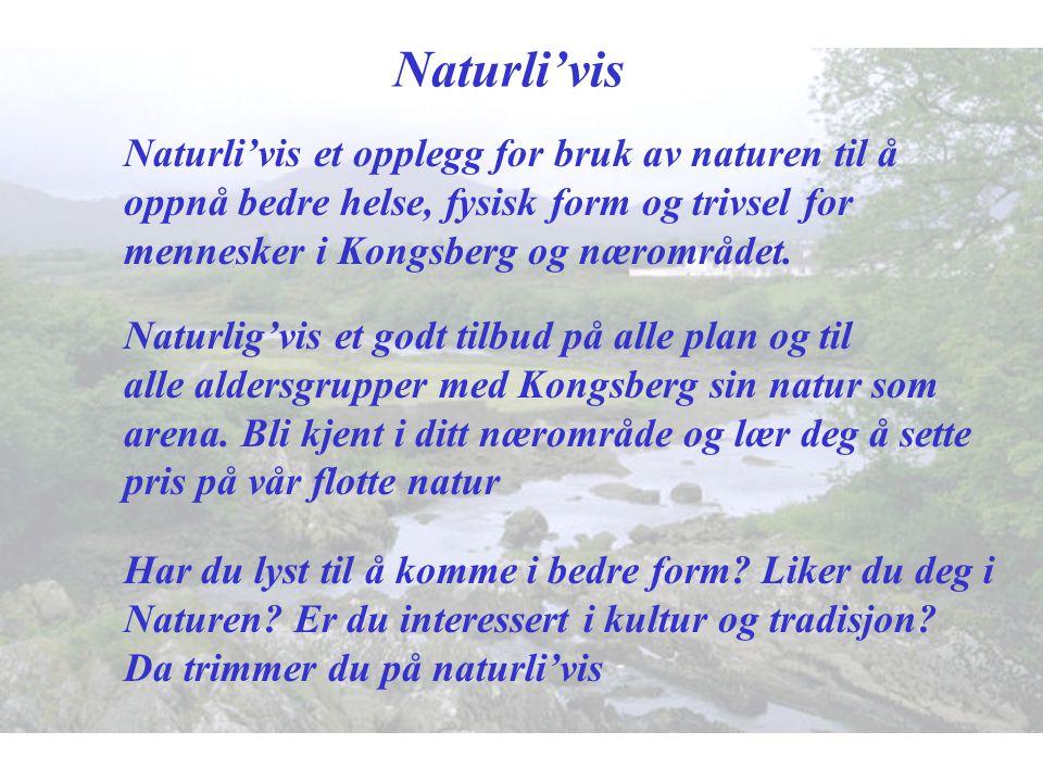 Naturli'vis Naturli'vis et opplegg for bruk av naturen til å oppnå bedre helse, fysisk form og trivsel for mennesker i Kongsberg og nærområdet. Naturl