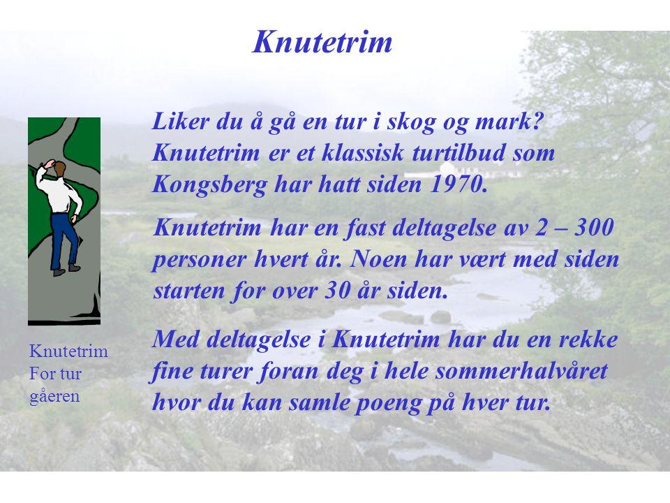 Knutetrim For tur gåeren Knutetrim Liker du å gå en tur i skog og mark? Knutetrim er et klassisk turtilbud som Kongsberg har hatt siden 1970. Knutetri