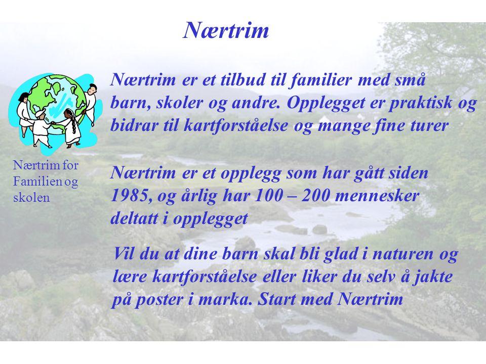 Nærtrim Nærtrim for Familien og skolen Nærtrim er et tilbud til familier med små barn, skoler og andre. Opplegget er praktisk og bidrar til kartforstå