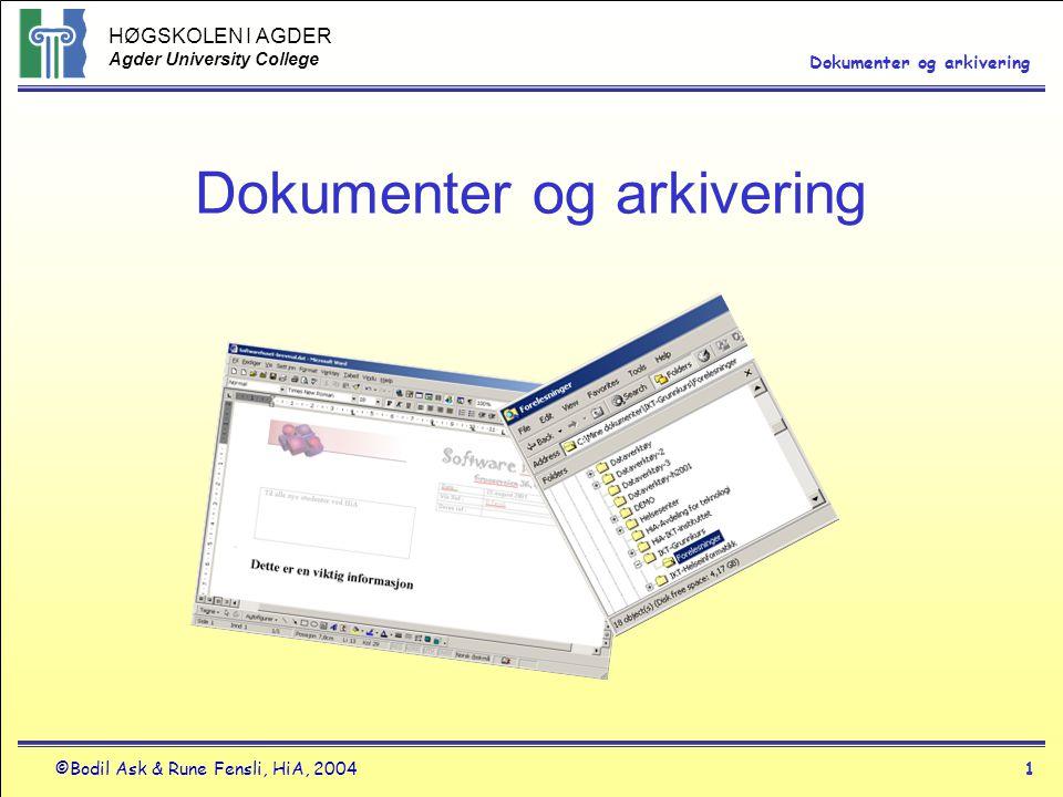 HØGSKOLEN I AGDER Agder University College ©Bodil Ask & Rune Fensli, HiA, 20041 Dokumenter og arkivering