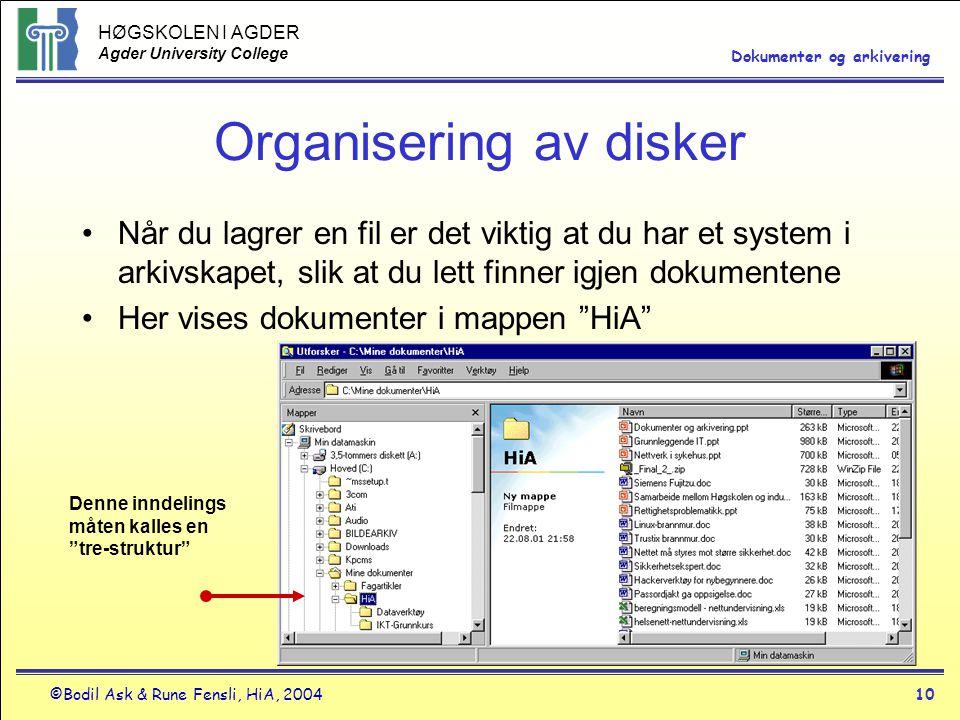 HØGSKOLEN I AGDER Agder University College ©Bodil Ask & Rune Fensli, HiA, 200410 Dokumenter og arkivering Organisering av disker •Når du lagrer en fil