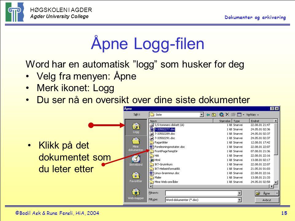 "HØGSKOLEN I AGDER Agder University College ©Bodil Ask & Rune Fensli, HiA, 200415 Dokumenter og arkivering Åpne Logg-filen Word har en automatisk ""logg"