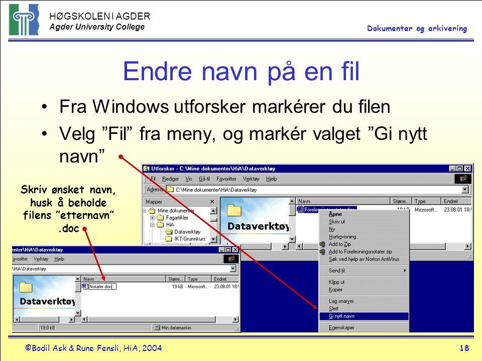 HØGSKOLEN I AGDER Agder University College ©Bodil Ask & Rune Fensli, HiA, 200418 Dokumenter og arkivering Endre navn på en fil •Fra Windows utforsker