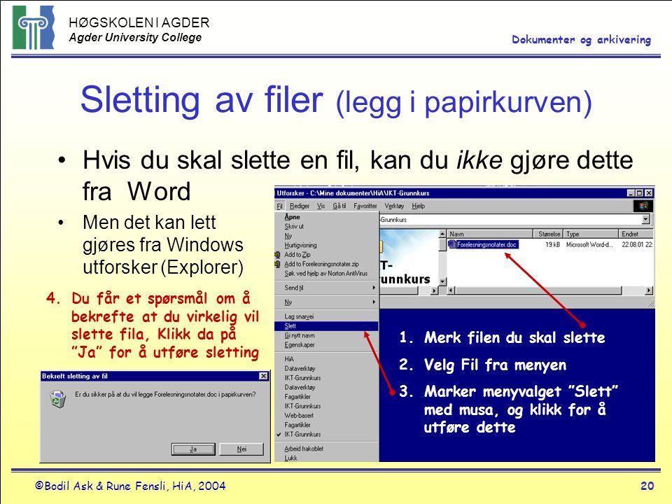 HØGSKOLEN I AGDER Agder University College ©Bodil Ask & Rune Fensli, HiA, 200420 Dokumenter og arkivering Sletting av filer (legg i papirkurven) •Hvis