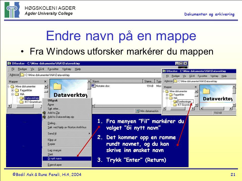 HØGSKOLEN I AGDER Agder University College ©Bodil Ask & Rune Fensli, HiA, 200421 Dokumenter og arkivering Endre navn på en mappe •Fra Windows utforske
