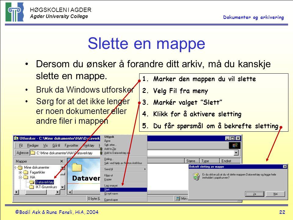 HØGSKOLEN I AGDER Agder University College ©Bodil Ask & Rune Fensli, HiA, 200422 Dokumenter og arkivering Slette en mappe •Dersom du ønsker å forandre ditt arkiv, må du kanskje slette en mappe.