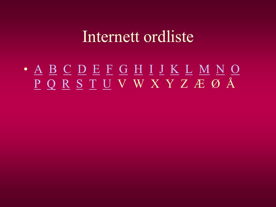 Internett ordliste •A B C D E F G H I J K L M N O P Q R S T U V W X Y Z Æ Ø Å ABCDEFGHIJKLMNO PQRSTU