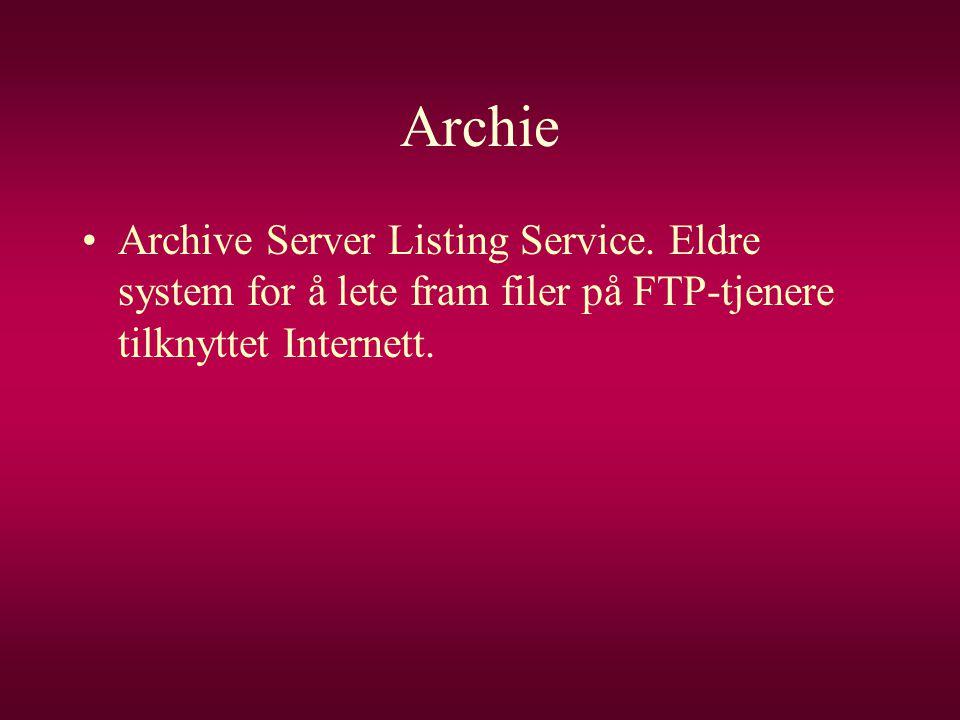 Archie •Archive Server Listing Service. Eldre system for å lete fram filer på FTP-tjenere tilknyttet Internett.