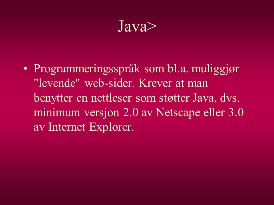 Java> •Programmeringsspråk som bl.a. muliggjør