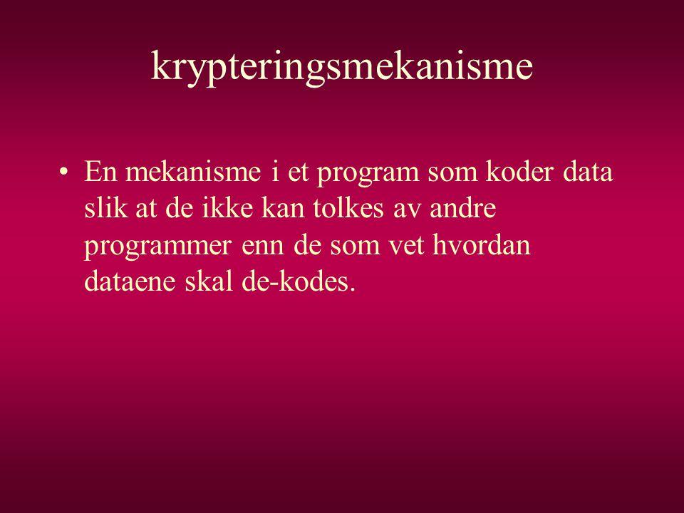 krypteringsmekanisme •En mekanisme i et program som koder data slik at de ikke kan tolkes av andre programmer enn de som vet hvordan dataene skal de-k