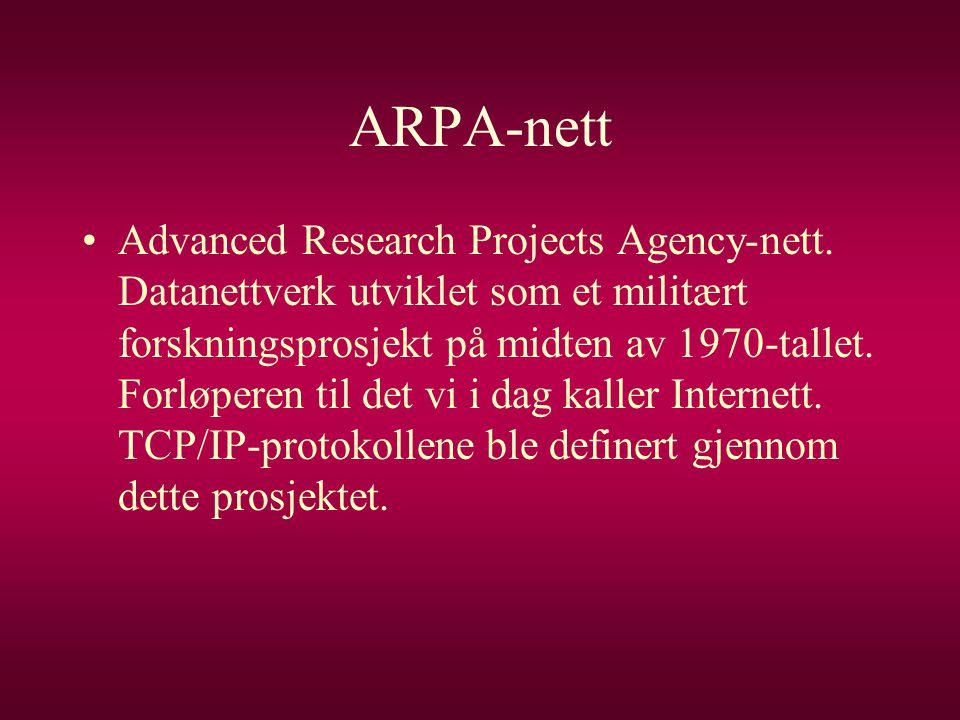 ARPA-nett •Advanced Research Projects Agency-nett. Datanettverk utviklet som et militært forskningsprosjekt på midten av 1970-tallet. Forløperen til d