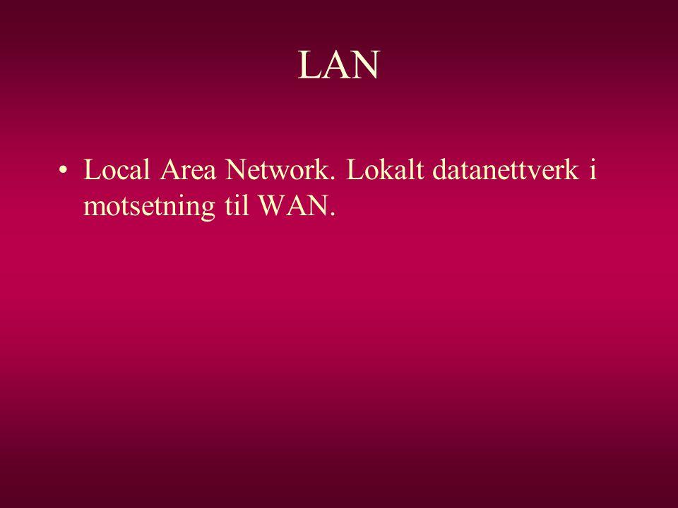 LAN •Local Area Network. Lokalt datanettverk i motsetning til WAN.