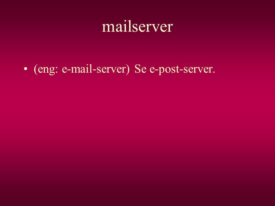 mailserver •(eng: e-mail-server) Se e-post-server.
