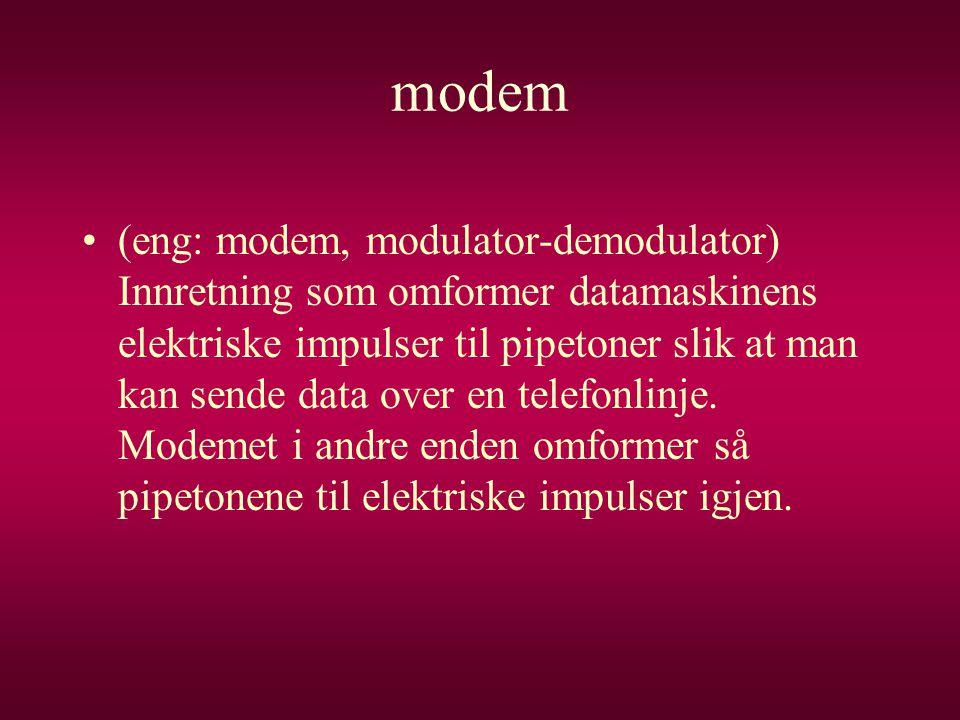 modem •(eng: modem, modulator-demodulator) Innretning som omformer datamaskinens elektriske impulser til pipetoner slik at man kan sende data over en