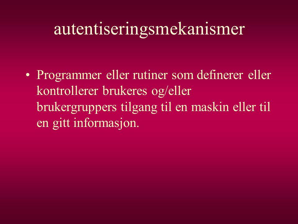 autentiseringsmekanismer •Programmer eller rutiner som definerer eller kontrollerer brukeres og/eller brukergruppers tilgang til en maskin eller til e