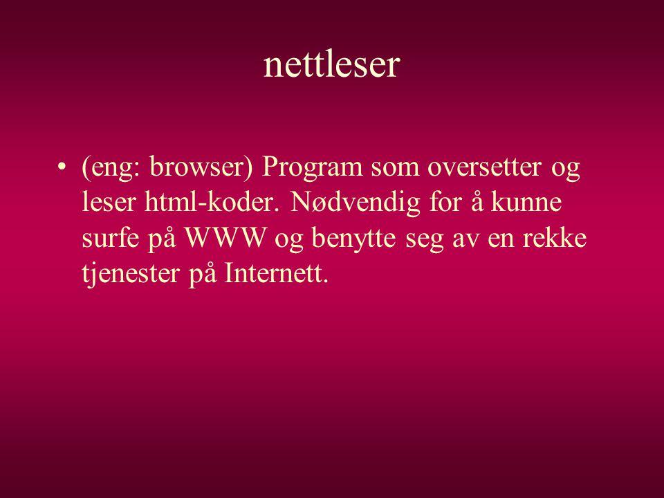 nettleser •(eng: browser) Program som oversetter og leser html-koder. Nødvendig for å kunne surfe på WWW og benytte seg av en rekke tjenester på Inter