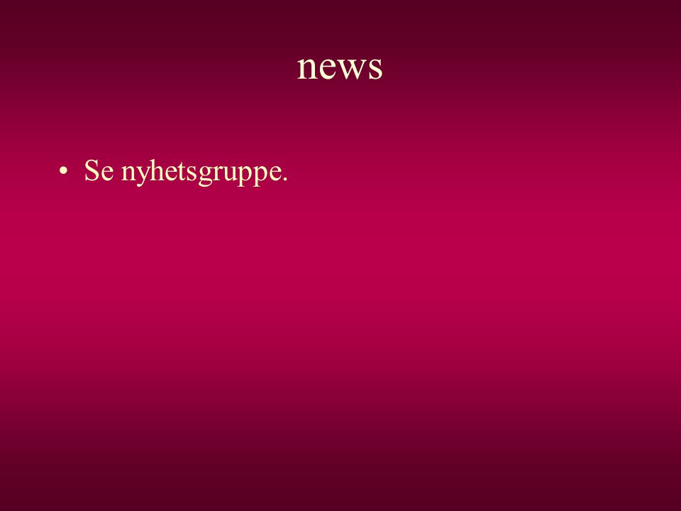 news •Se nyhetsgruppe.