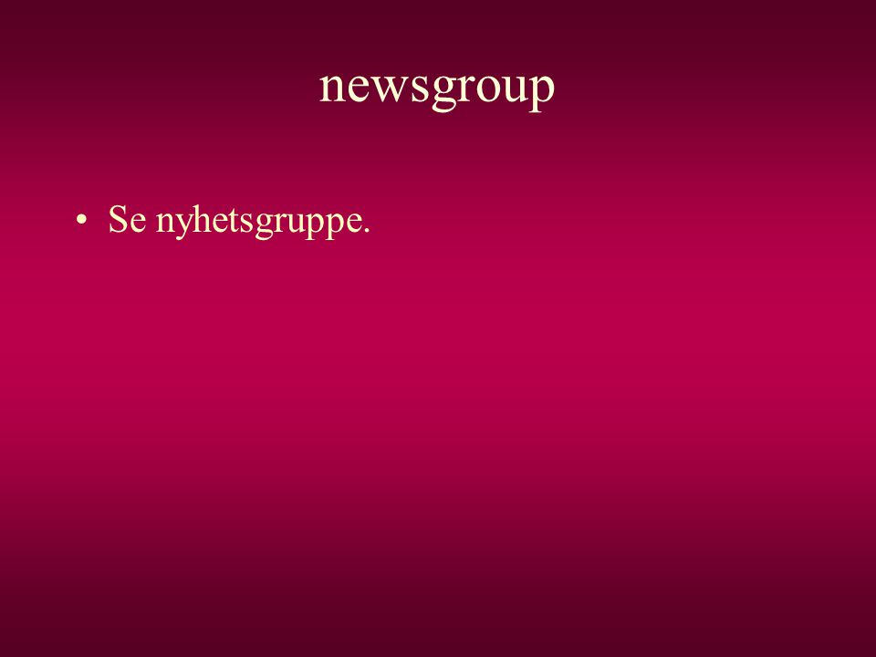 newsgroup •Se nyhetsgruppe.