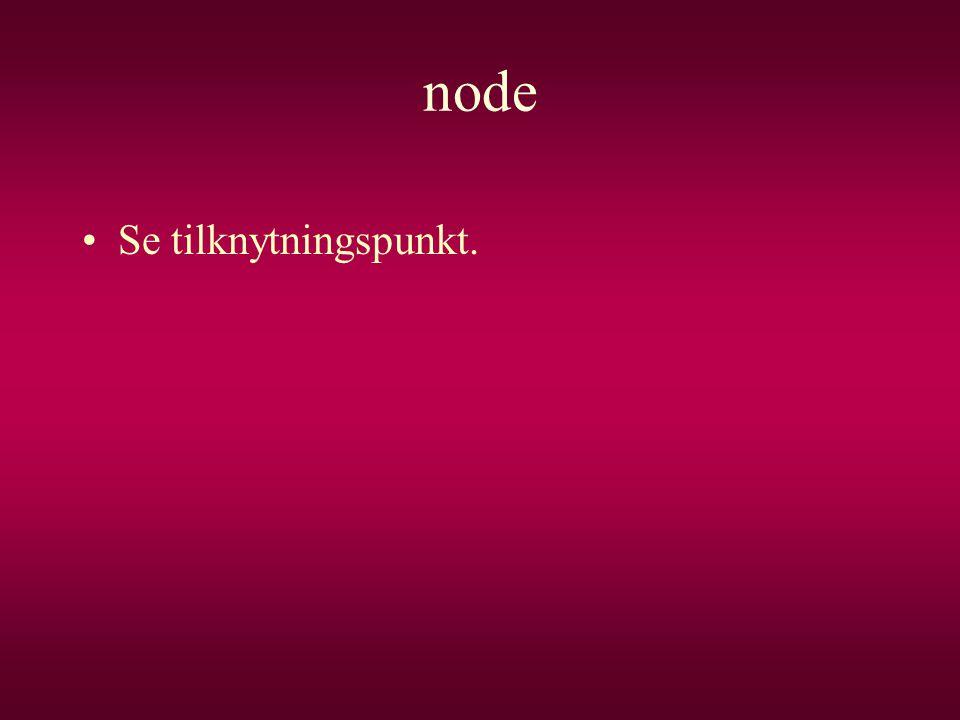 node •Se tilknytningspunkt.