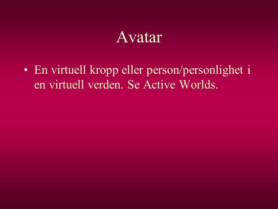 Avatar •En virtuell kropp eller person/personlighet i en virtuell verden. Se Active Worlds.