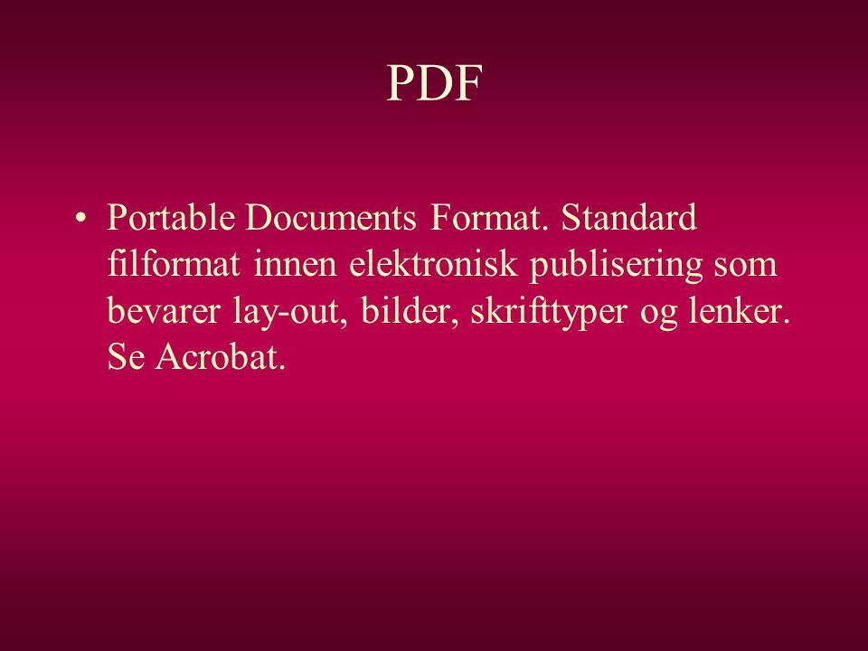 PDF •Portable Documents Format. Standard filformat innen elektronisk publisering som bevarer lay-out, bilder, skrifttyper og lenker. Se Acrobat.