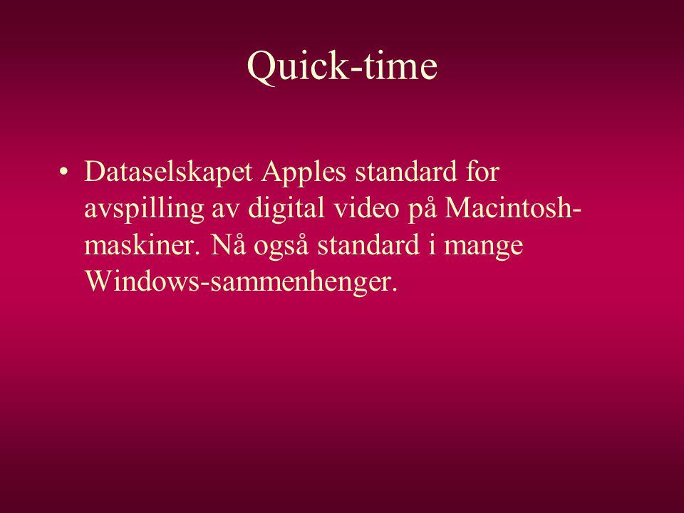 Quick-time •Dataselskapet Apples standard for avspilling av digital video på Macintosh- maskiner. Nå også standard i mange Windows-sammenhenger.