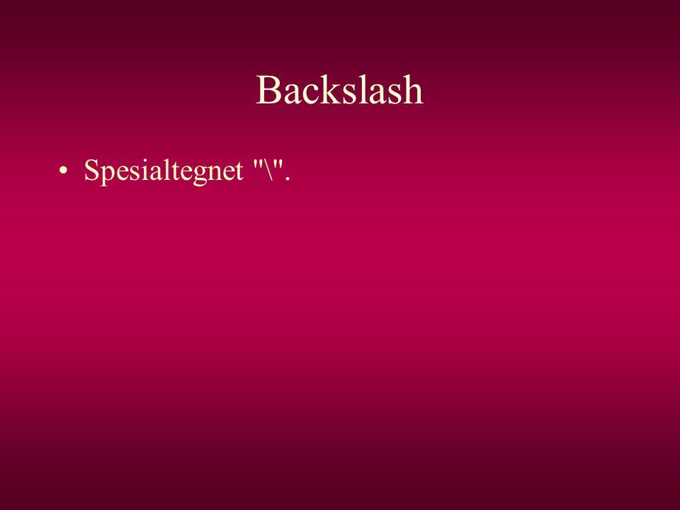 Backslash •Spesialtegnet