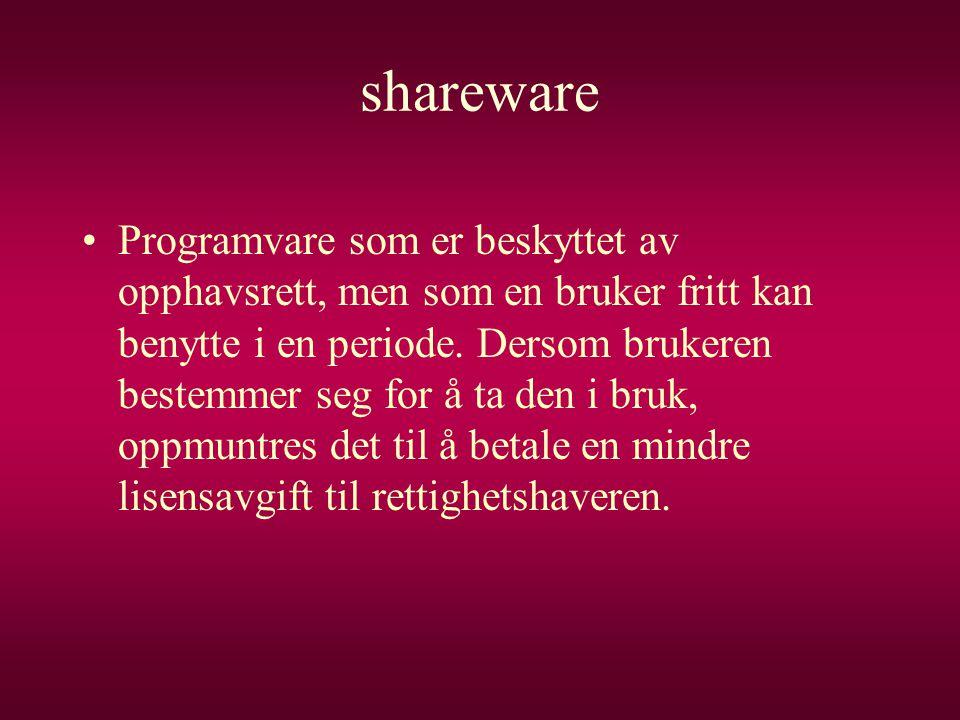 shareware •Programvare som er beskyttet av opphavsrett, men som en bruker fritt kan benytte i en periode. Dersom brukeren bestemmer seg for å ta den i