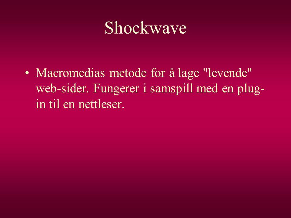 Shockwave •Macromedias metode for å lage