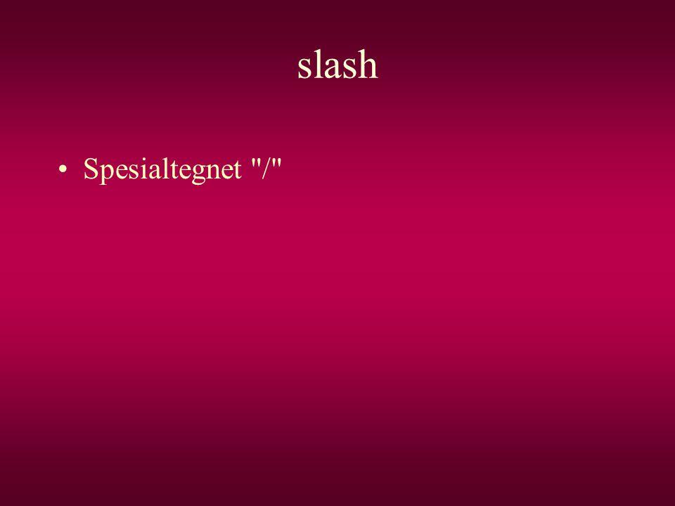 slash •Spesialtegnet