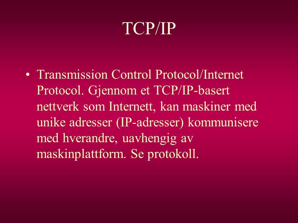 TCP/IP •Transmission Control Protocol/Internet Protocol. Gjennom et TCP/IP-basert nettverk som Internett, kan maskiner med unike adresser (IP-adresser