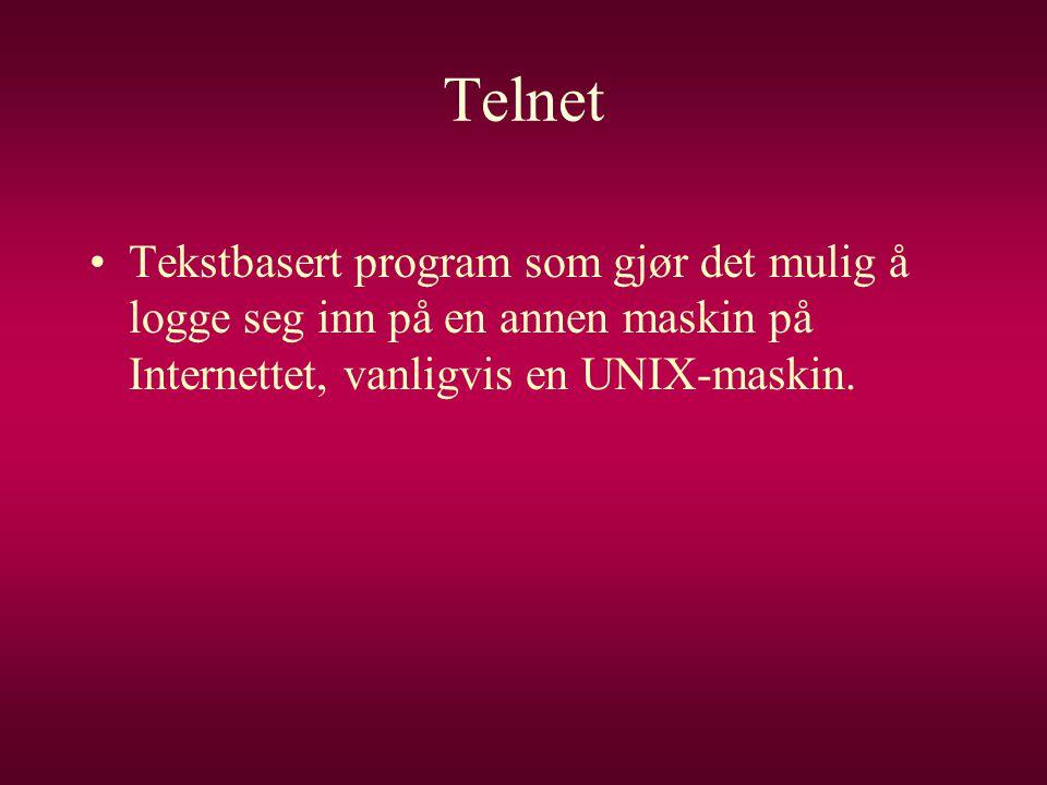 Telnet •Tekstbasert program som gjør det mulig å logge seg inn på en annen maskin på Internettet, vanligvis en UNIX-maskin.