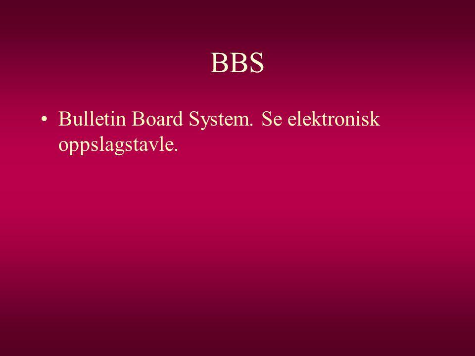 BBS •Bulletin Board System. Se elektronisk oppslagstavle.