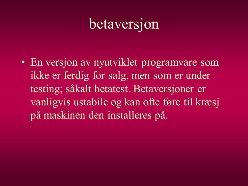 betaversjon •En versjon av nyutviklet programvare som ikke er ferdig for salg, men som er under testing; såkalt betatest. Betaversjoner er vanligvis u
