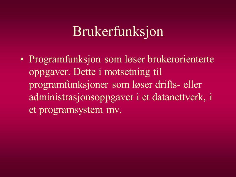 Brukerfunksjon •Programfunksjon som løser brukerorienterte oppgaver. Dette i motsetning til programfunksjoner som løser drifts- eller administrasjonso