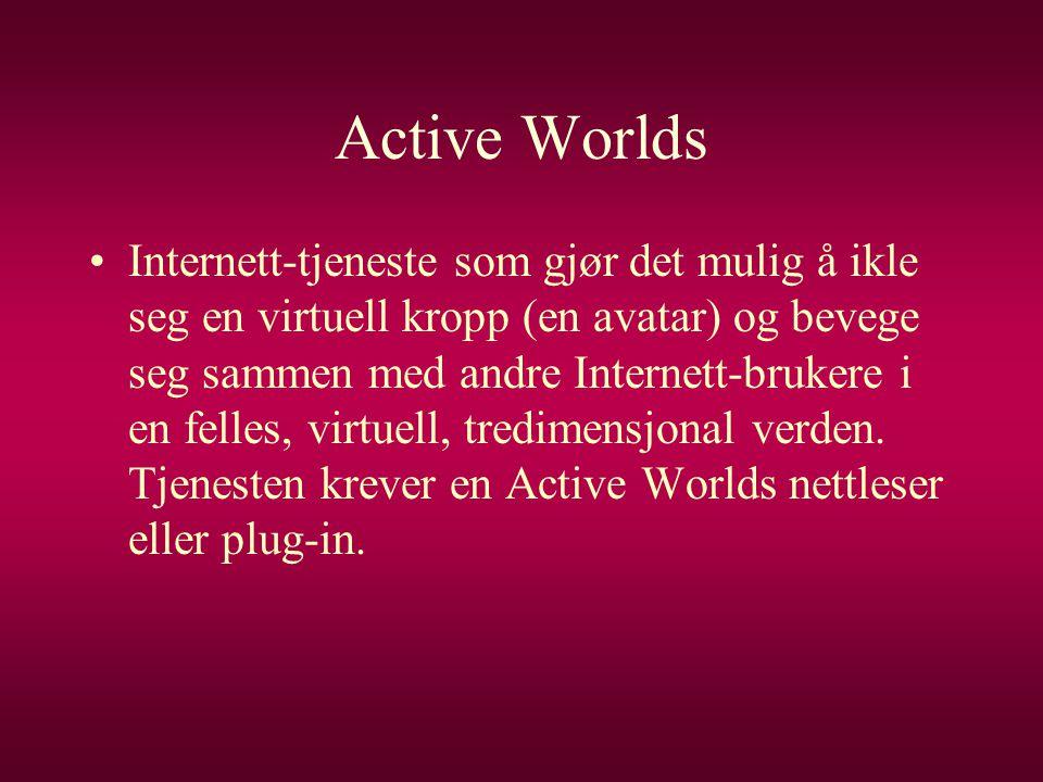 Active Worlds •Internett-tjeneste som gjør det mulig å ikle seg en virtuell kropp (en avatar) og bevege seg sammen med andre Internett-brukere i en fe