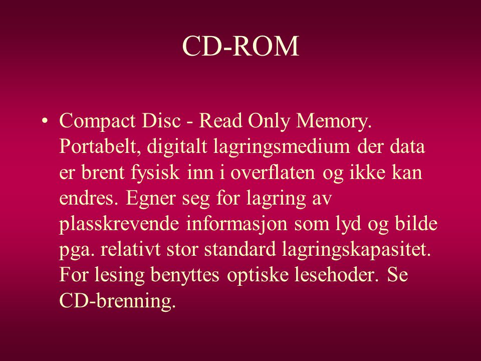 CD-ROM •Compact Disc - Read Only Memory.