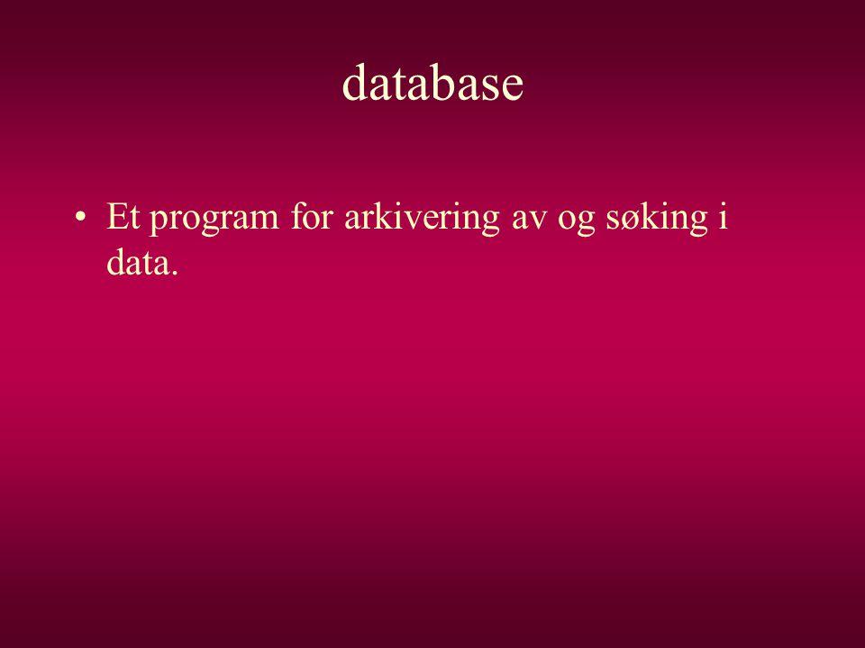 database •Et program for arkivering av og søking i data.