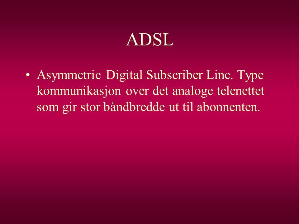 ADSL •Asymmetric Digital Subscriber Line. Type kommunikasjon over det analoge telenettet som gir stor båndbredde ut til abonnenten.