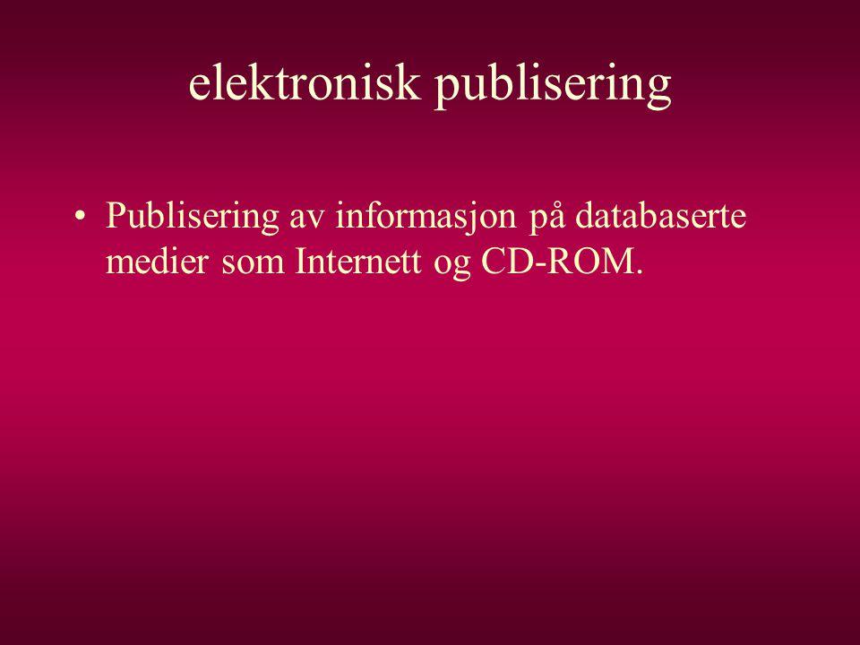 elektronisk publisering •Publisering av informasjon på databaserte medier som Internett og CD-ROM.