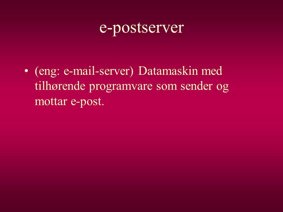 e-postserver •(eng: e-mail-server) Datamaskin med tilhørende programvare som sender og mottar e-post.