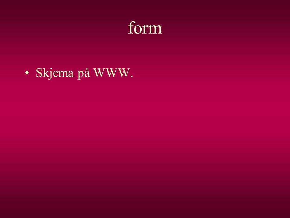 form •Skjema på WWW.