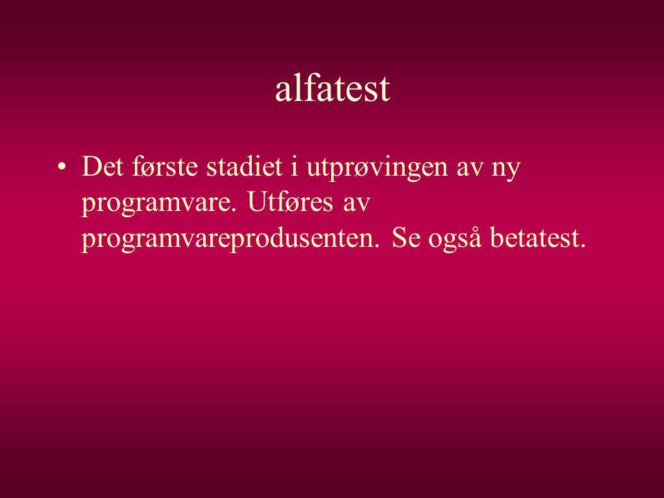 alfatest •Det første stadiet i utprøvingen av ny programvare. Utføres av programvareprodusenten. Se også betatest.