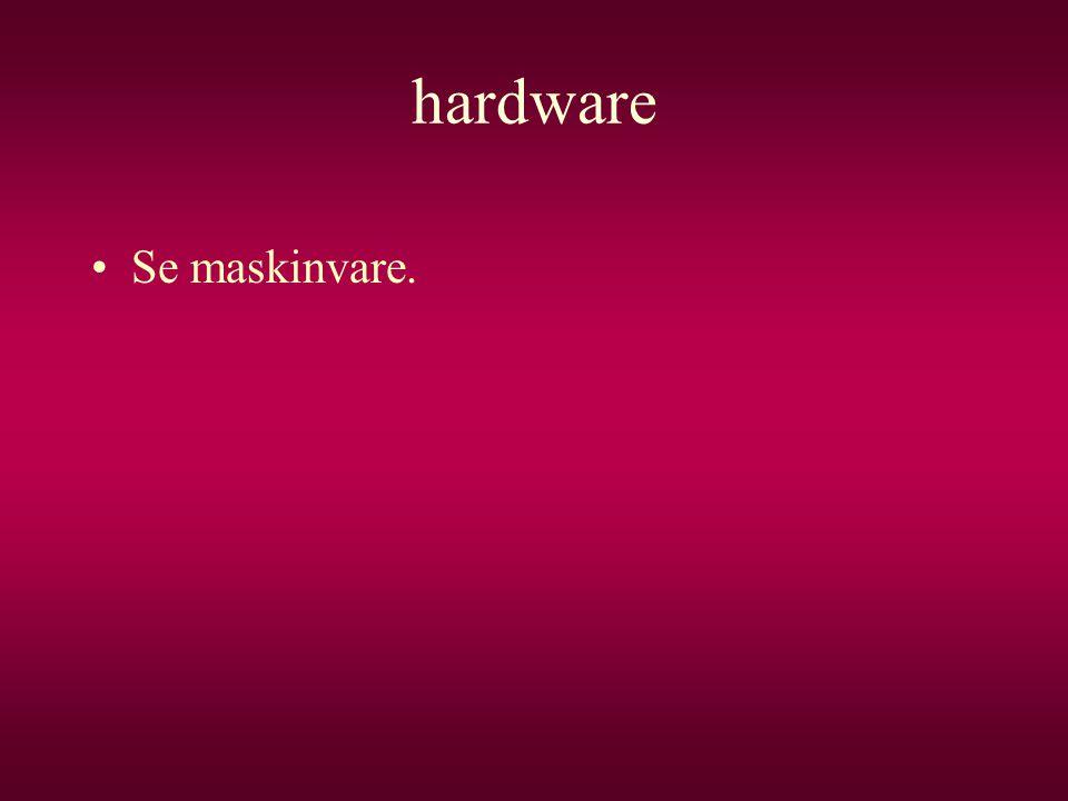 hardware •Se maskinvare.