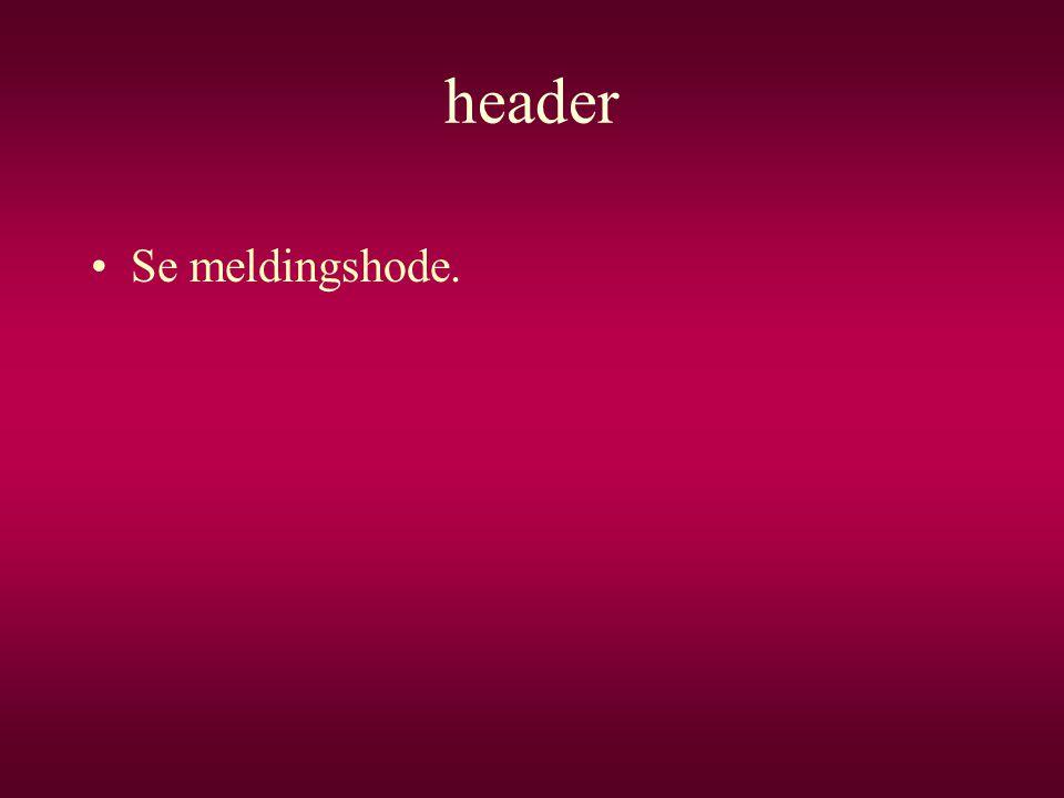 header •Se meldingshode.